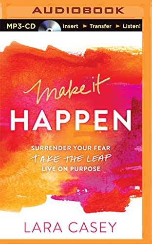 9781491547281: Make it Happen: Surrender Your Fear. Take the Leap. Live On Purpose.