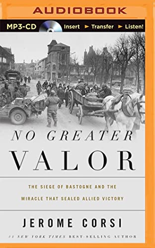 No Greater Valor: The Siege of Bastogne and the Miracle That Sealed Allied Victory: Corsi, Jerome
