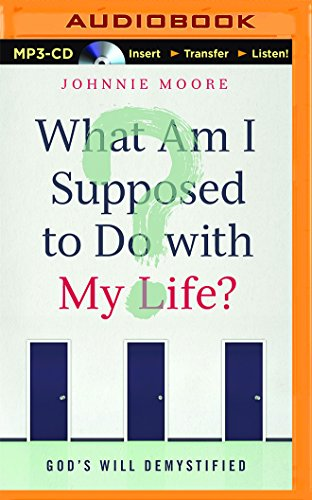 What Am I Supposed to Do with My Life?: God's Will Demystified: Moore, Johnnie