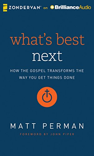 What's Best Next: How the Gospel Transforms the Way You Get Things Done: Perman, Matt