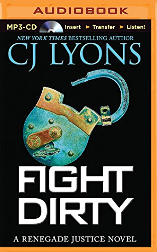 Fight Dirty (Renegade Justice): CJ Lyons