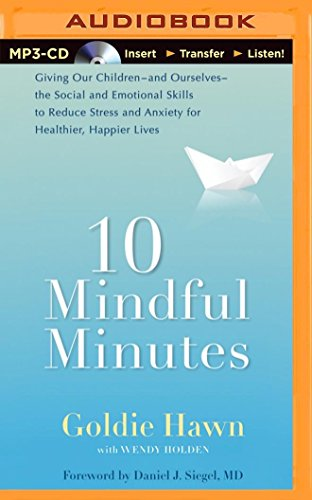 10 Mindful Minutes: Giving Our Children the Social and Emotional Skills to Lead Smarter, Healthier,...