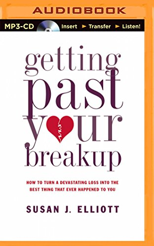 9781491575437: Getting Past Your Breakup: How to Turn a Devastating Loss into the Best Thing That Ever Happened to You