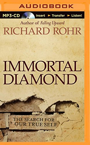 Immortal Diamond: The Search for Our True: Father Richard Rohr