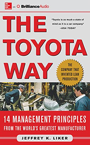 The Toyota Way: 14 Management Principles from the World's Greatest Manufacturer: Jeffrey Liker