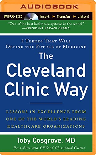 The Cleveland Clinic Way: Lessons in Excellence from One of the World's Leading Health Care ...