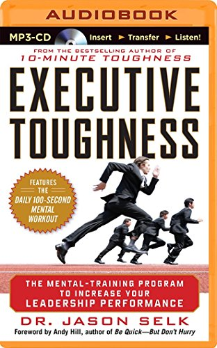 Executive Toughness: The Mental-Training Program to Increase Your Leadership Performance: Selk, ...