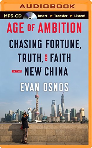 Age of Ambition: Chasing Fortune, Truth, and Faith in the New China: Osnos, Evan