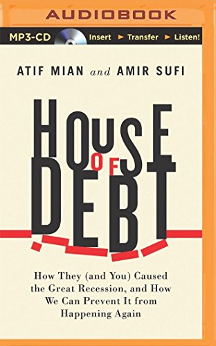 House of Debt: How They (and You) Caused the Great Recession, and How We Can Prevent It from ...