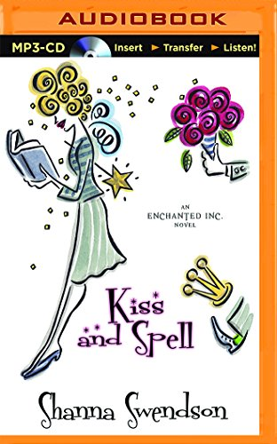 Kiss and Spell (Enchanted, Inc.): Swendson, Shanna