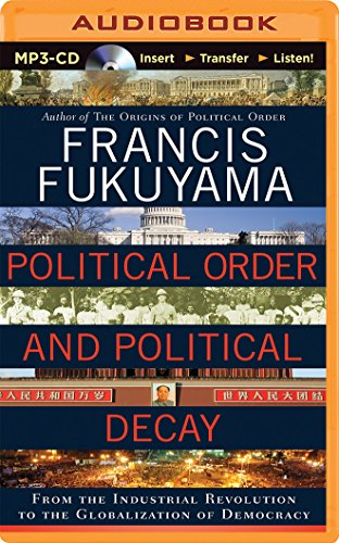9781491584873: Political Order and Political Decay: From the Industrial Revolution to the Globalization of Democracy