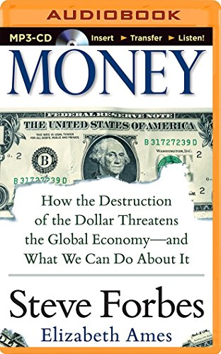 Money: How the Destruction of the Dollar Threatens the Global Economy - And What We Can Do about It...