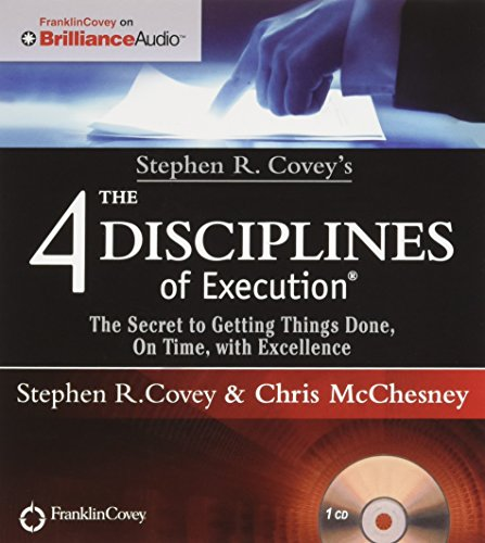Stephen R. Covey's The 4 Disciplines of Execution: The Secret To Getting Things Done, On Time,...
