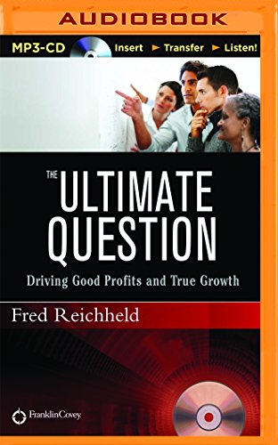 The Ultimate Question: Driving Good Profits and True Growth: Reichheld, Frederick F.; Reichheld, ...