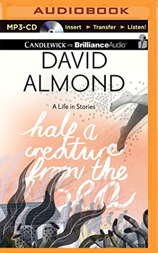 Half a Creature from the Sea: A Life in Stories: Almond, David