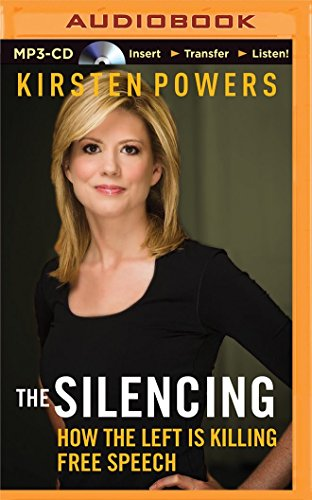 The Silencing: How the Left Is Killing Free Speech: Powers, Kirsten