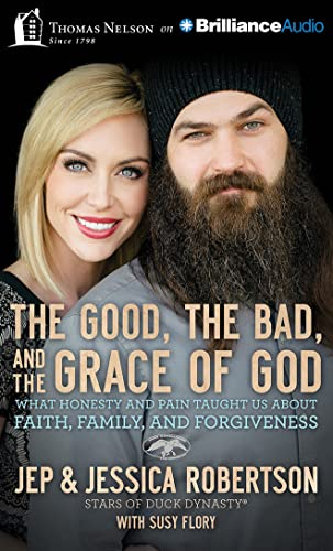 The Good, the Bad, and the Grace of God: What Honesty and Pain Taught Us about Faith, Family, and ...