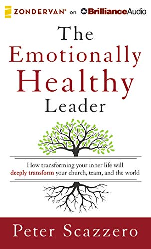 The Emotionally Healthy Leader: How Transforming Your Inner Life Will Deeply Transform Your Church,...