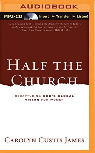 Half the Church: Recapturing God's Global Vision for Women: James, Carolyn Custis
