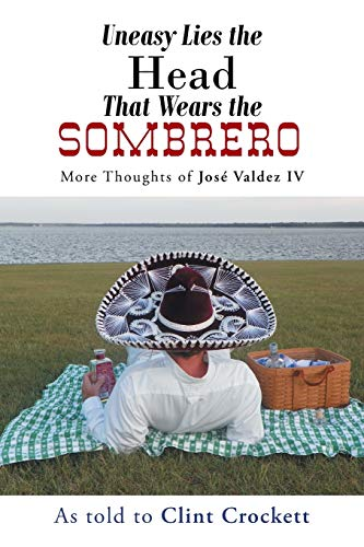 9781491700556: Uneasy Lies the Head That Wears the Sombrero: More Thoughts of José Valdez IV