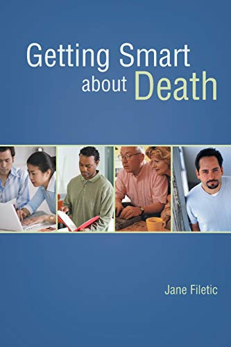Getting Smart about Death (Paperback): Jane Filetic