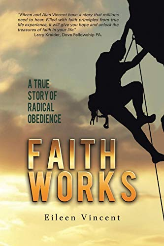 9781491701621: Faith Works: A True Story of Radical Obedience