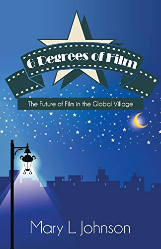 9781491701782: 6 Degrees of Film: The Future of Film in the Global Village