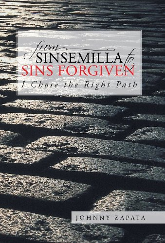From Sinsemilla to Sins Forgiven: I Chose the Right Path: Johnny Zapata