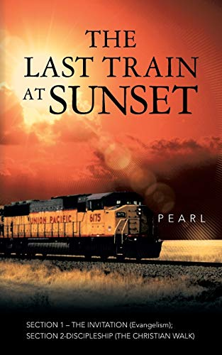 9781491702673: The Last Train at Sunset: Section 1 - The Invitation (Evangelism); Section 2 - Discipleship (The Christian Walk)