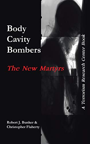 9781491703106: Body Cavity Bombers: The New Martyrs: A Terrorism Research Center Book