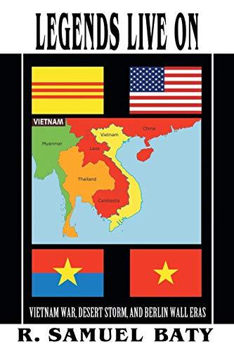 9781491703878: Legends Live On: Vietnam War, Desert Storm, and Berlin Wall Eras