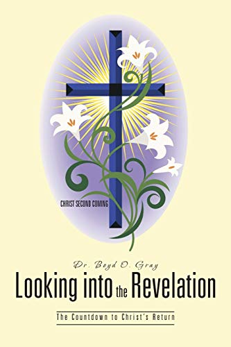 Looking into the Revelation: The Countdown to Christ's Return: Gray, Dr. Boyd O.