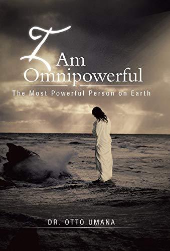 I Am Omnipowerful: The Most Powerful Person on Earth: Otto Umana