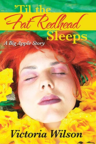 'Til the Fat Redhead Sleeps: A Big Apple Story: Wilson, Victoria