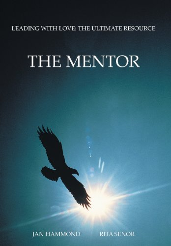 The Mentor: Leading with Love: The Ultimate Resource: Jan Hammond