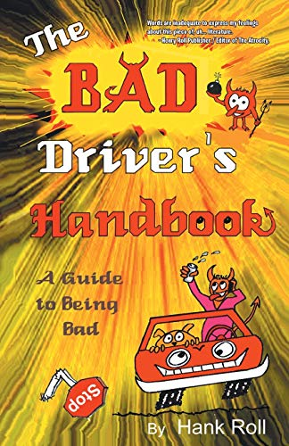 The Bad Driver's Handbook: A Guide to Being Bad: Hank Roll