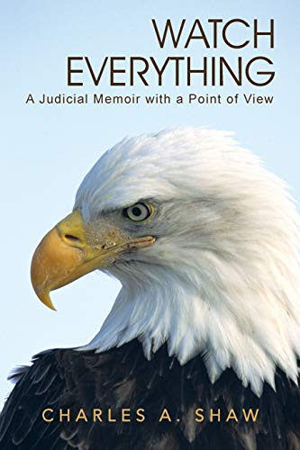 9781491711484: Watch Everything: A Judicial Memoir with a Point of View