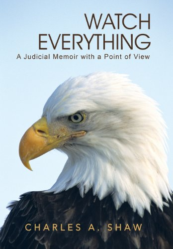 9781491711491: Watch Everything: A Judicial Memoir with a Point of View
