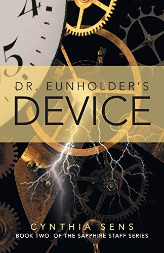 Dr. Eunholder's Device: Book Two of the Sapphire Staff Series: Sens, Cynthia