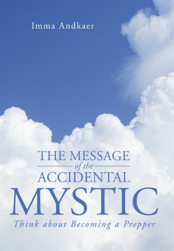 9781491713235: The Message of the Accidental Mystic: Think about Becoming a Prepper