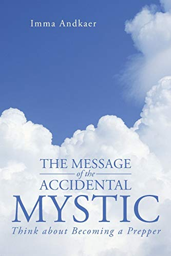 9781491713242: The Message of the Accidental Mystic: Think about Becoming a Prepper