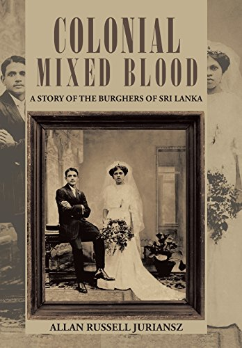 Colonial Mixed Blood: A Story of the Burghers of Sri Lanka: Allan Russell Juriansz