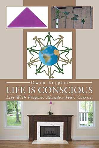 9781491713846: Life Is Conscious: Live With Purpose. Abandon Fear. Coexist.