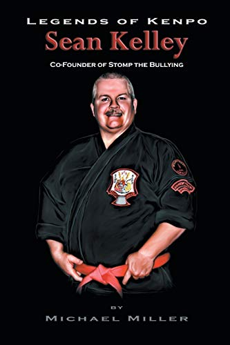9781491716328: Legends of Kenpo: Sean Kelley: Co-Founder of Stomp the Bullying
