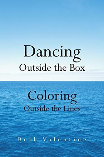 Dancing Outside the Box: Coloring Outside the Lines: Valentine, Beth