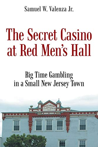 The Secret Casino at Red Men's Hall: Valenza Jr., Samuel W.