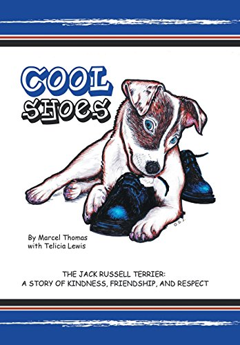 Cool Shoes: The Jack Russell Terrier: A Story of Kindness, Friendship, and Respect: Marcel Thomas