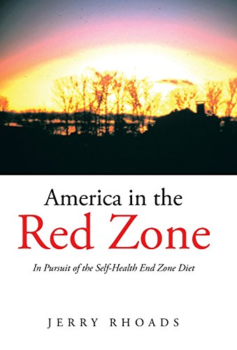 America in the Red Zone: In Pursuit of the Self-Health End Zone Diet: Jerry Rhoads