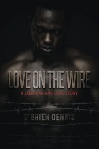 Love on the Wire: A Jamaican Gay Love Story: O'Brien Dennis