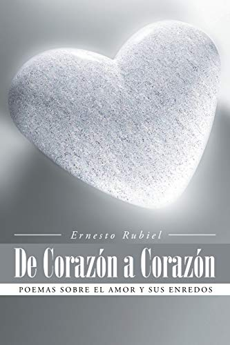 9781491723005: De Corazón a Corazón: Poemas sobre el amor y sus enredos (Spanish Edition)